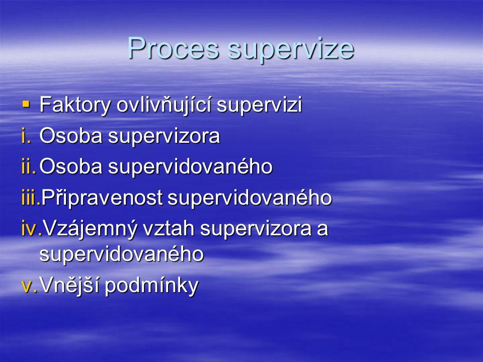 Proces supervize Faktory ovlivňující supervizi Osoba supervizora