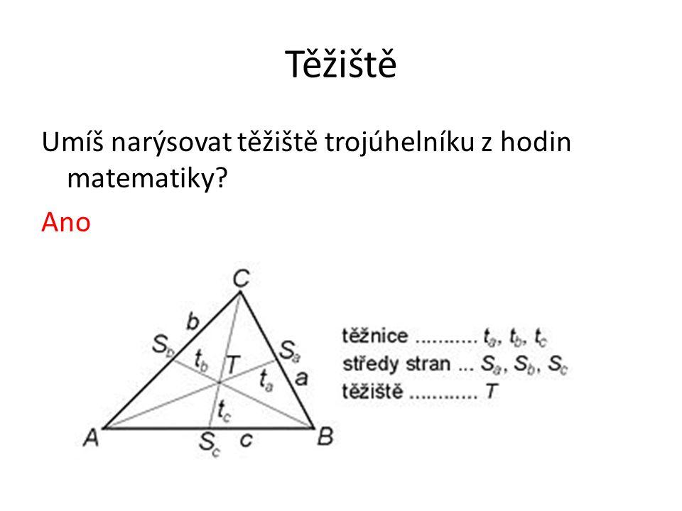 Těžiště Umíš narýsovat těžiště trojúhelníku z hodin matematiky Ano