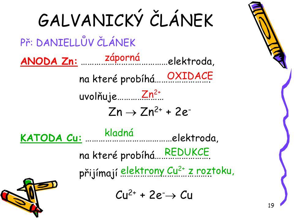 GALVANICKÝ ČLÁNEK Zn  Zn2+ + 2e- Cu2+ + 2e- Cu Př: DANIELLŮV ČLÁNEK