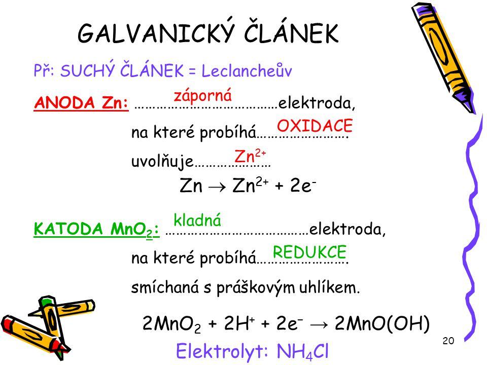 GALVANICKÝ ČLÁNEK Zn  Zn2+ + 2e- 2MnO2 + 2H+ + 2e− → 2MnO(OH)