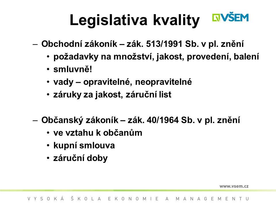 Legislativa kvality Obchodní zákoník – zák. 513/1991 Sb. v pl. znění
