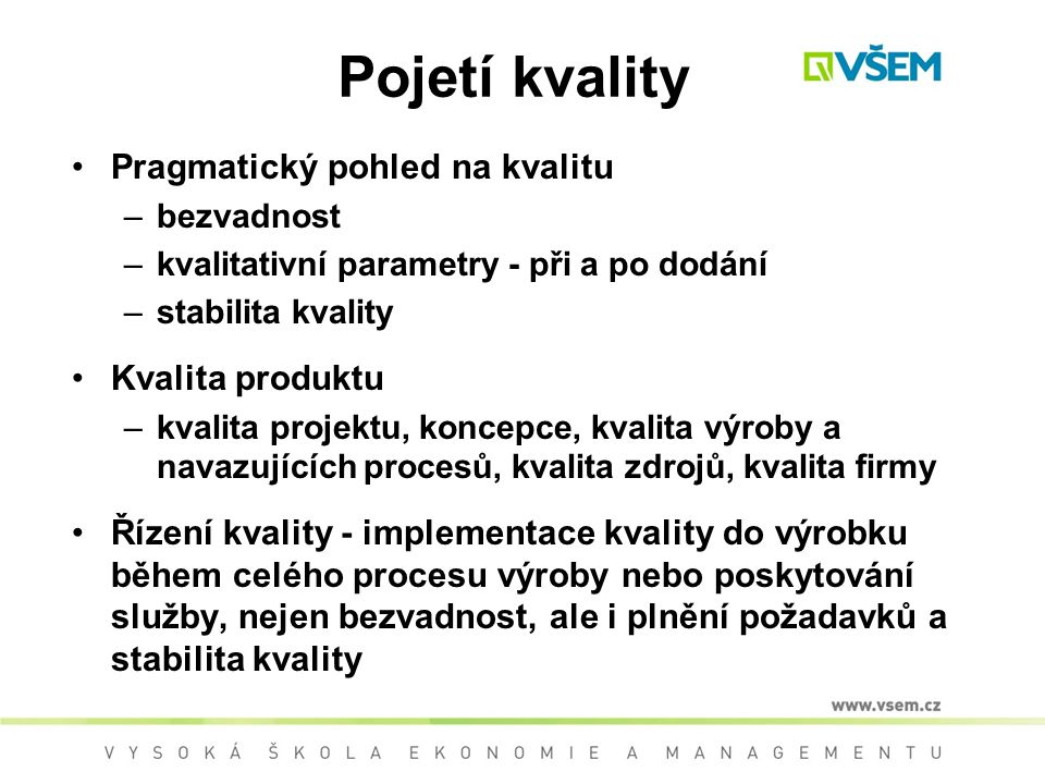 Pojetí kvality Pragmatický pohled na kvalitu Kvalita produktu