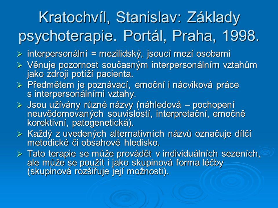Kratochvíl, Stanislav: Základy psychoterapie. Portál, Praha, 1998.