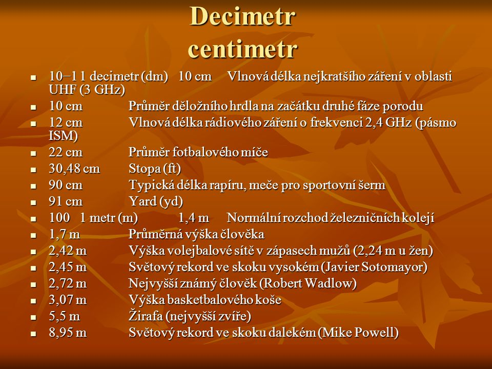 Decimetr centimetr 10−1 1 decimetr (dm) 10 cm Vlnová délka nejkratšího záření v oblasti UHF (3 GHz)
