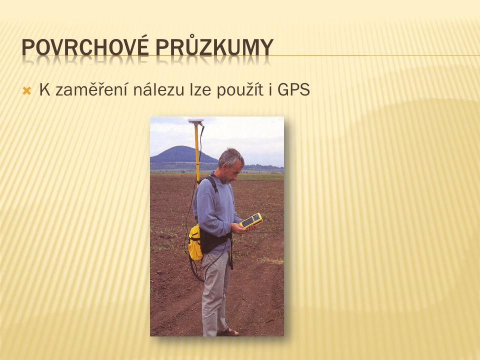 Povrchové průzkumy K zaměření nálezu lze použít i GPS