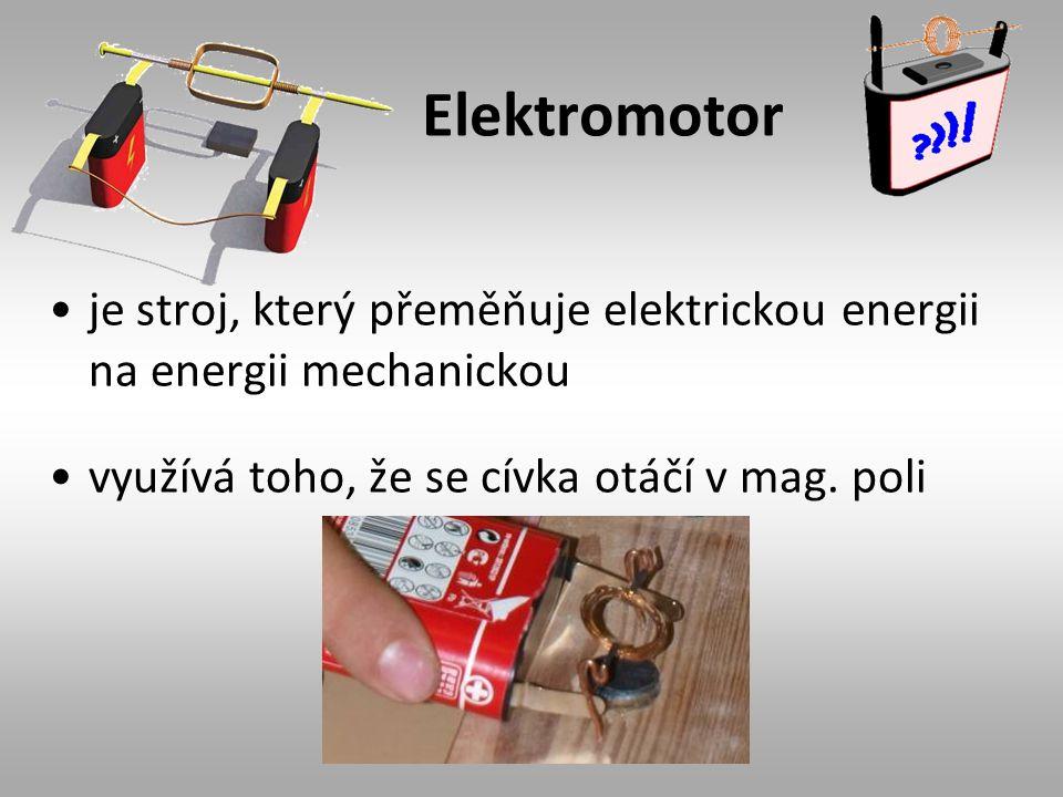 Elektromotor je stroj, který přeměňuje elektrickou energii na energii mechanickou.