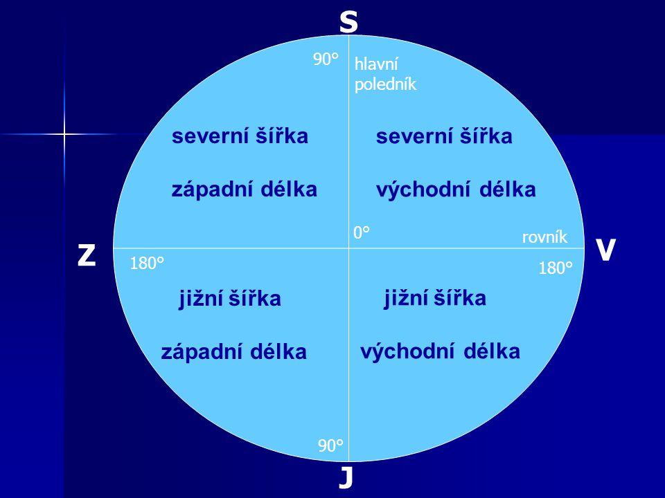 S V Z J severní šířka západní délka severní šířka východní délka