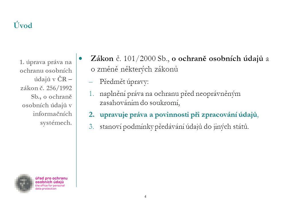 Úvod 1. úprava práva na ochranu osobních údajů v ČR – zákon č. 256/1992 Sb., o ochraně osobních údajů v informačních systémech.