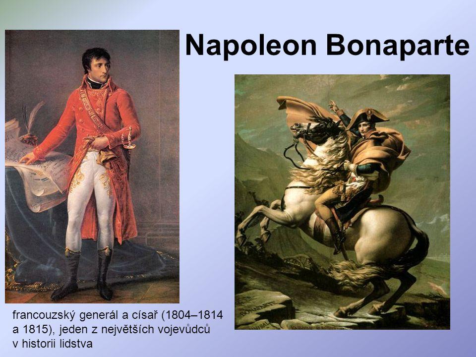 Napoleon Bonaparte francouzský generál a císař (1804–1814 a 1815), jeden z největších vojevůdců v historii lidstva.