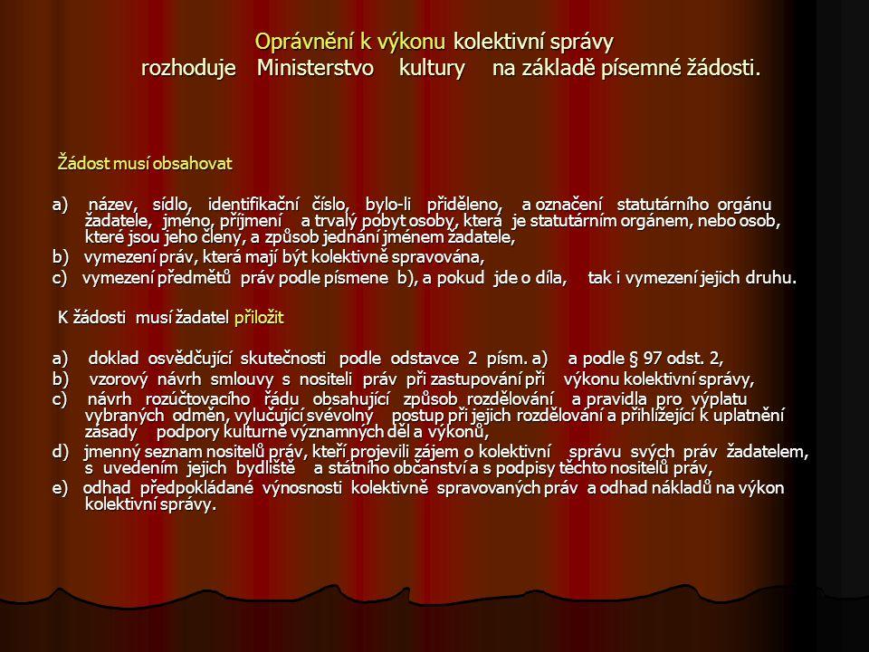 Oprávnění k výkonu kolektivní správy rozhoduje Ministerstvo kultury na základě písemné žádosti.