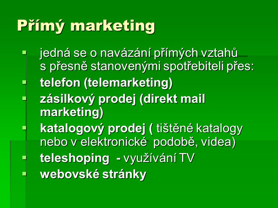 Přímý marketing jedná se o navázání přímých vztahů s přesně stanovenými spotřebiteli přes: telefon (telemarketing)