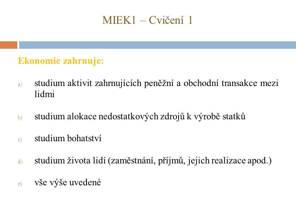 MIEK1 – Cvičení 1 Ekonomie zahrnuje: