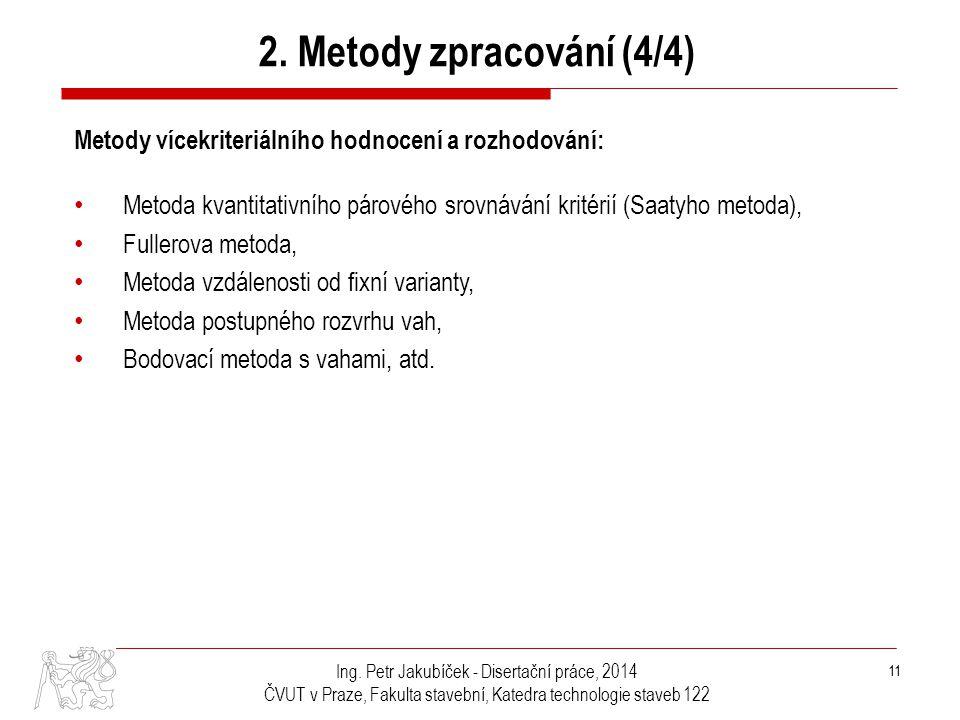 2. Metody zpracování (4/4) Metody vícekriteriálního hodnocení a rozhodování: Metoda kvantitativního párového srovnávání kritérií (Saatyho metoda),