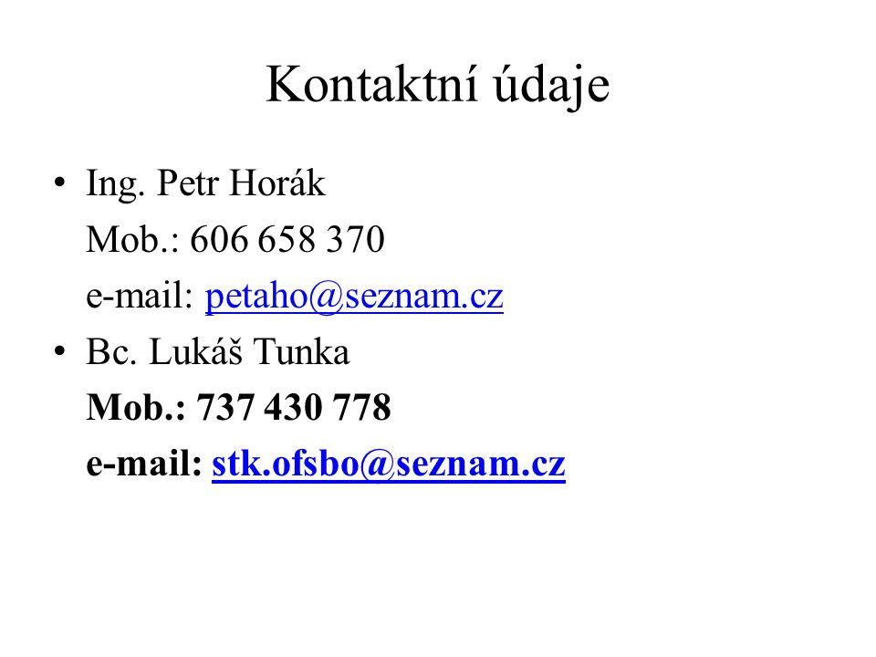 Kontaktní údaje Ing. Petr Horák Mob.: 606 658 370