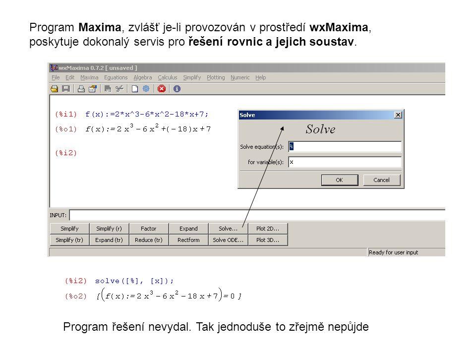 Program Maxima, zvlášť je-li provozován v prostředí wxMaxima, poskytuje dokonalý servis pro řešení rovnic a jejich soustav.