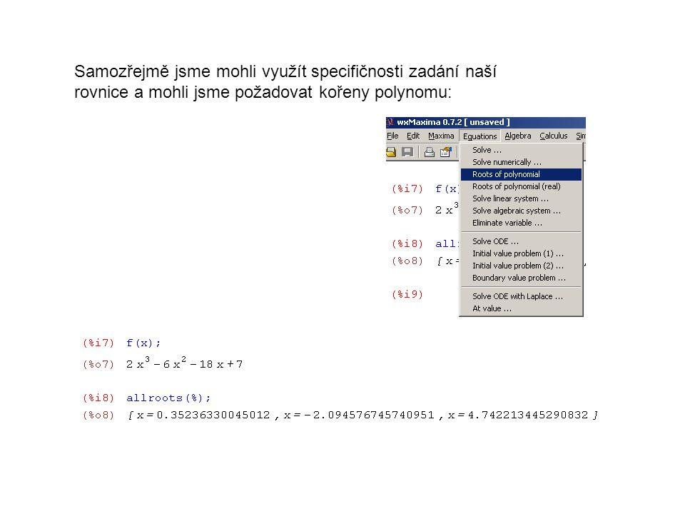 Samozřejmě jsme mohli využít specifičnosti zadání naší rovnice a mohli jsme požadovat kořeny polynomu: