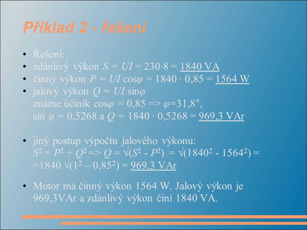 Příklad 2 - řešení Řešení: zdánlivý výkon S = UI = 230·8 = 1840 VA