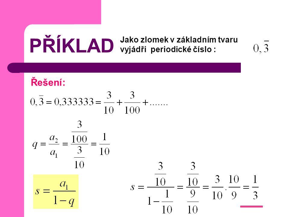 PŘÍKLAD Jako zlomek v základním tvaru vyjádři periodické číslo : Řešení:
