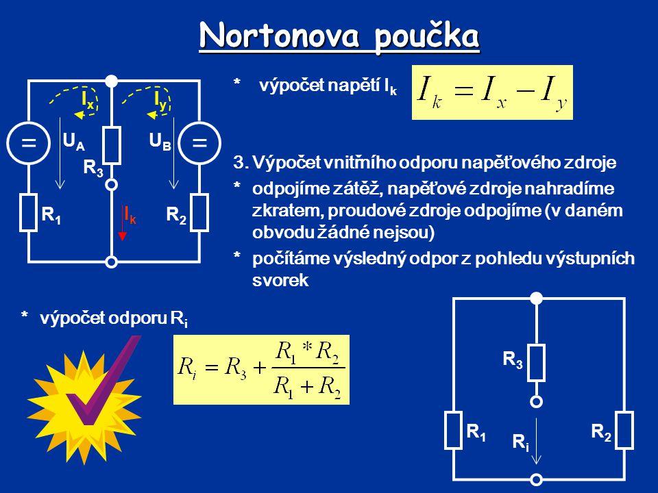 Nortonova poučka = * výpočet napětí Ik Ik UB UA R1 R2 R3 Ix Iy
