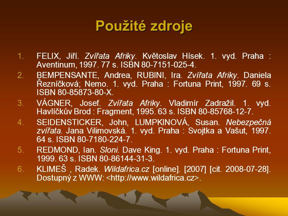 Použité zdroje FELIX, Jiří. Zvířata Afriky. Květoslav Hísek. 1. vyd. Praha : Aventinum, 1997. 77 s. ISBN 80-7151-025-4.