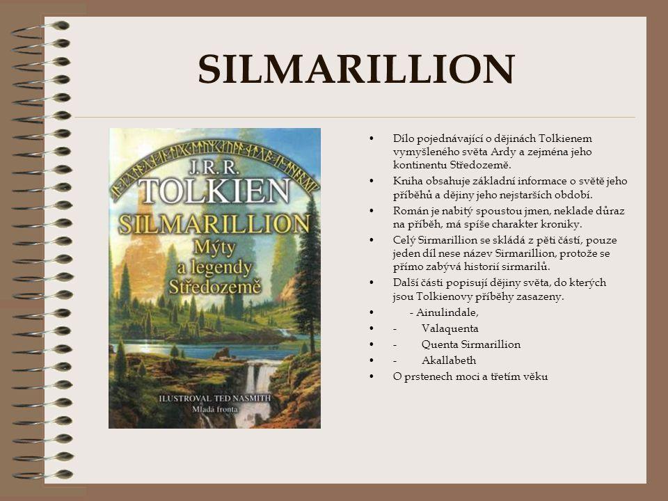 SILMARILLION Dílo pojednávající o dějinách Tolkienem vymyšleného světa Ardy a zejména jeho kontinentu Středozemě.