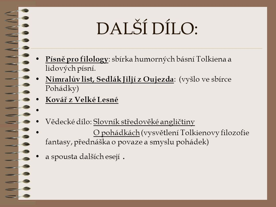 DALŠÍ DÍLO: Písně pro filology: sbírka humorných básní Tolkiena a lidových písní. Nimralův list, Sedlák Jiljí z Oujezda: (vyšlo ve sbírce Pohádky)