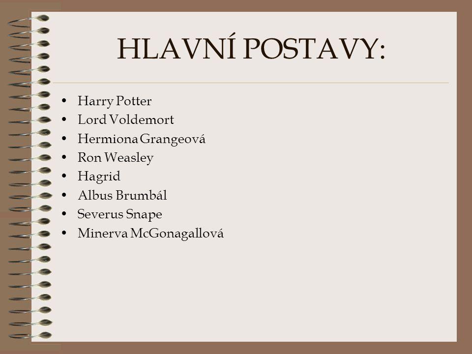 HLAVNÍ POSTAVY: Harry Potter Lord Voldemort Hermiona Grangeová
