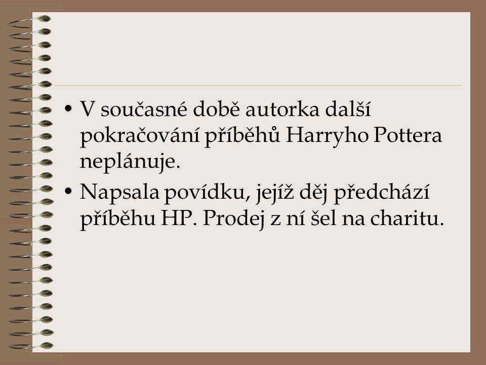 V současné době autorka další pokračování příběhů Harryho Pottera neplánuje.