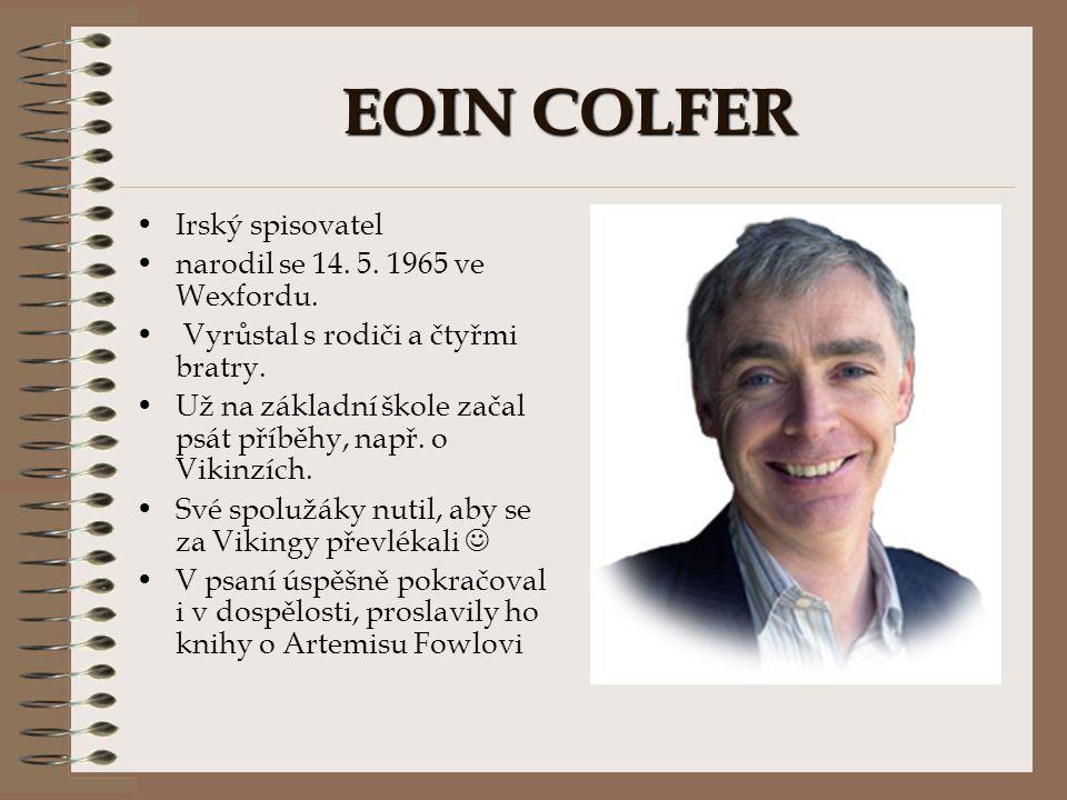 EOIN COLFER Irský spisovatel narodil se 14. 5. 1965 ve Wexfordu.