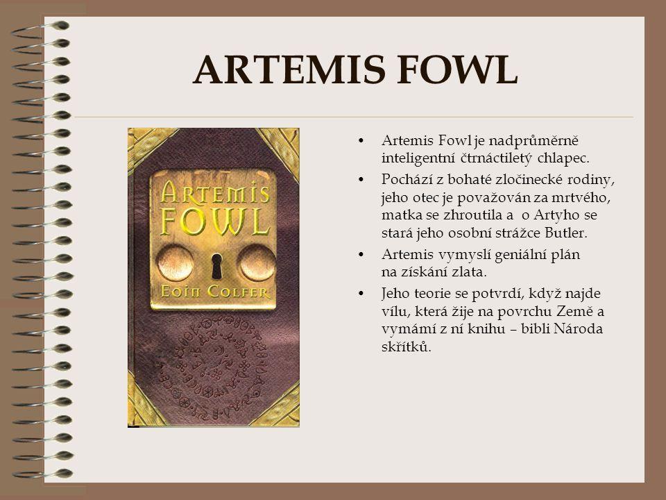 ARTEMIS FOWL Artemis Fowl je nadprůměrně inteligentní čtrnáctiletý chlapec.