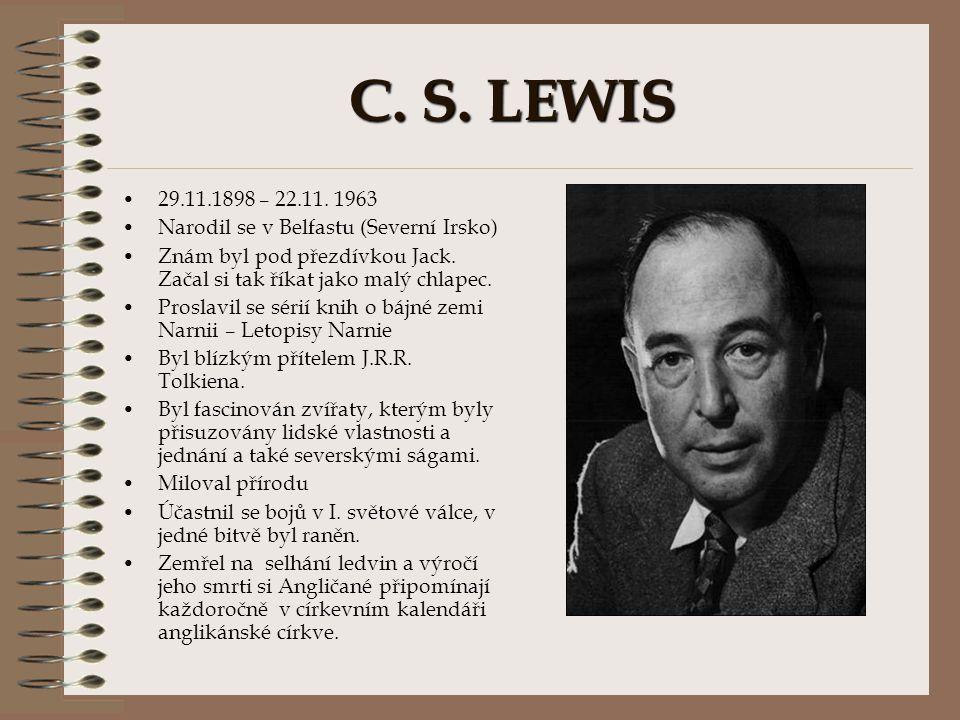C. S. LEWIS 29.11.1898 – 22.11. 1963. Narodil se v Belfastu (Severní Irsko) Znám byl pod přezdívkou Jack. Začal si tak říkat jako malý chlapec.