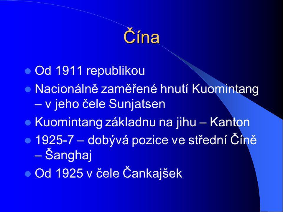 Čína Od 1911 republikou. Nacionálně zaměřené hnutí Kuomintang – v jeho čele Sunjatsen. Kuomintang základnu na jihu – Kanton.