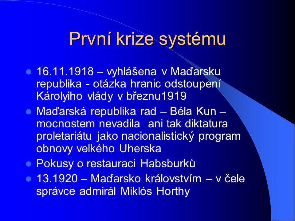 První krize systému 16.11.1918 – vyhlášena v Maďarsku republika - otázka hranic odstoupení Károlyiho vlády v březnu1919.