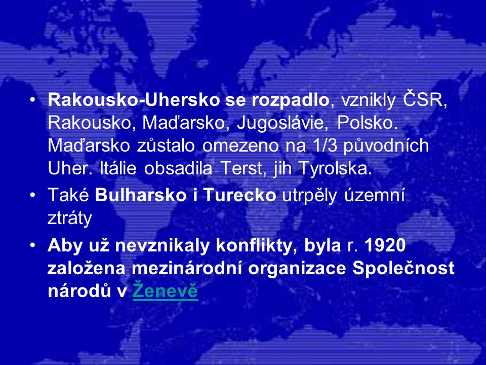 Rakousko-Uhersko se rozpadlo, vznikly ČSR, Rakousko, Maďarsko, Jugoslávie, Polsko. Maďarsko zůstalo omezeno na 1/3 původních Uher. Itálie obsadila Terst, jih Tyrolska.