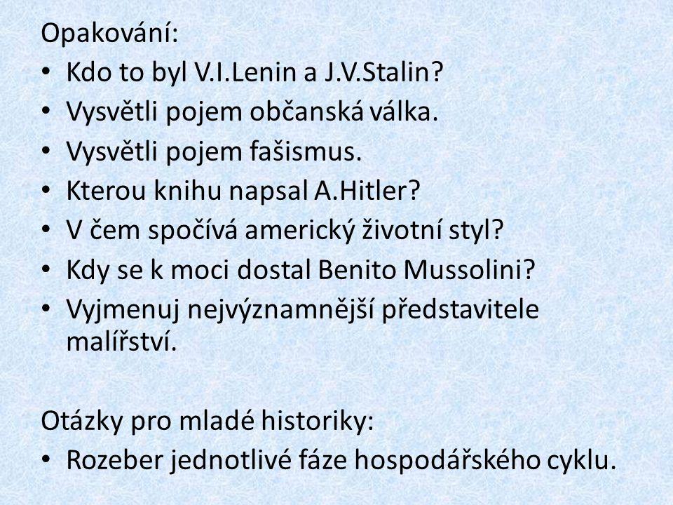 Opakování: Kdo to byl V.I.Lenin a J.V.Stalin Vysvětli pojem občanská válka. Vysvětli pojem fašismus.