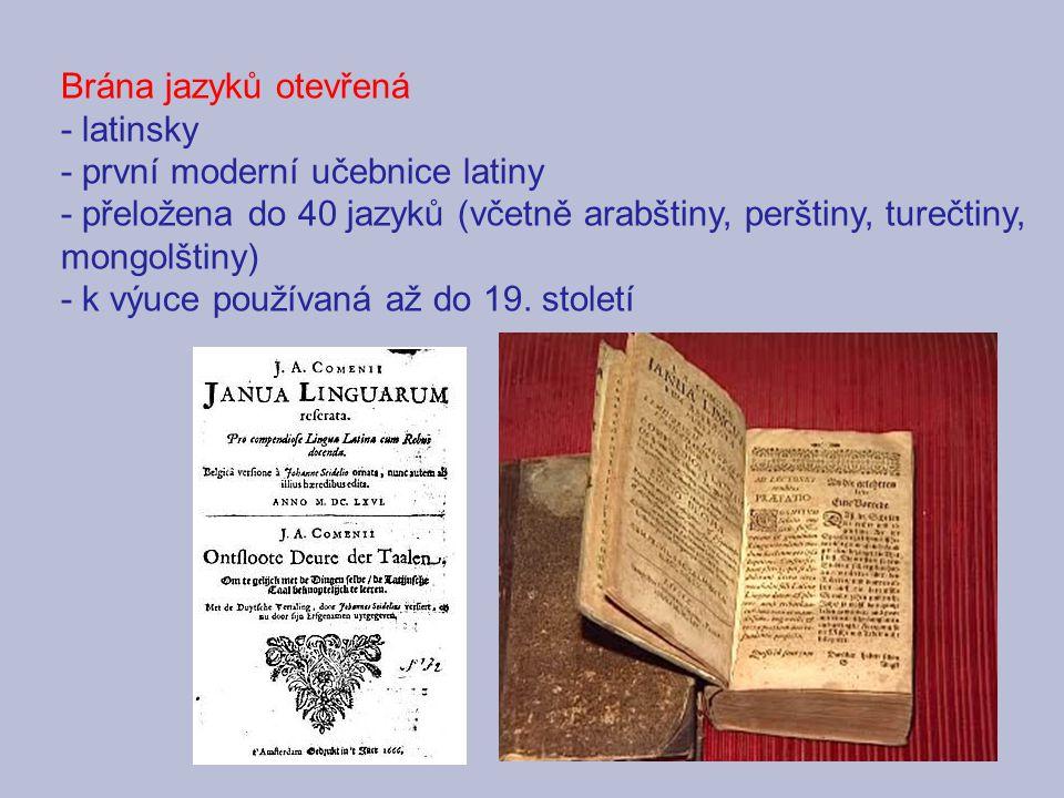 Brána jazyků otevřená - latinsky. - první moderní učebnice latiny. - přeložena do 40 jazyků (včetně arabštiny, perštiny, turečtiny, mongolštiny)