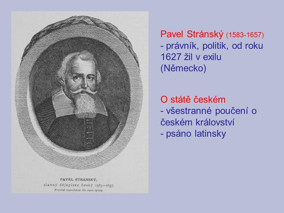Pavel Stránský (1583-1657) - právník, politik, od roku 1627 žil v exilu (Německo) O státě českém. - všestranné poučení o českém království.