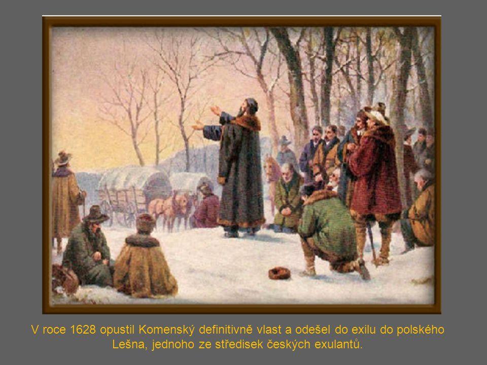 V roce 1628 opustil Komenský definitivně vlast a odešel do exilu do polského Lešna, jednoho ze středisek českých exulantů.