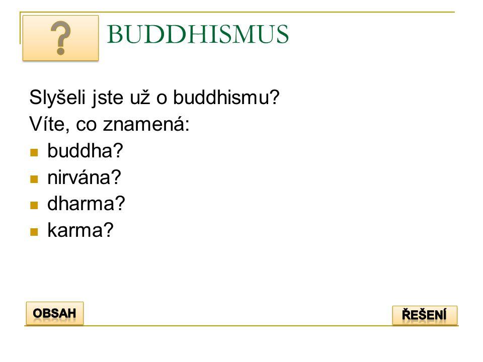 BUDDHISMUS Slyšeli jste už o buddhismu Víte, co znamená: buddha