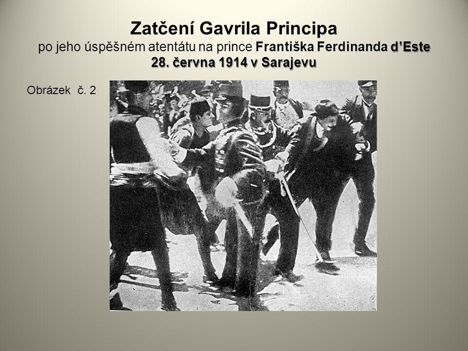 Zatčení Gavrila Principa po jeho úspěšném atentátu na prince Františka Ferdinanda d'Este 28. června 1914 v Sarajevu