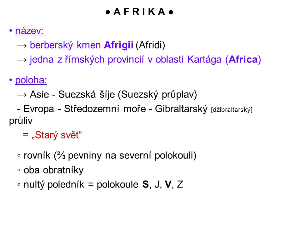 ● A F R I K A ● • název: → berberský kmen Afrigii (Afridi) → jedna z římských provincií v oblasti Kartága (Africa)