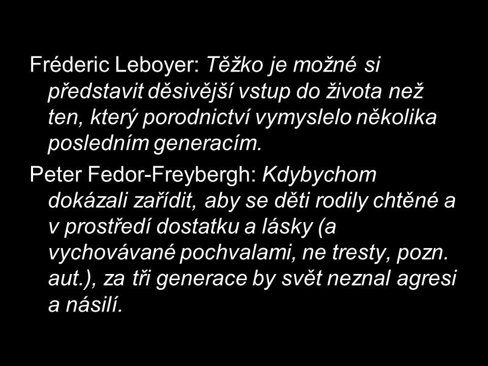 Fréderic Leboyer: Těžko je možné si představit děsivější vstup do života než ten, který porodnictví vymyslelo několika posledním generacím.