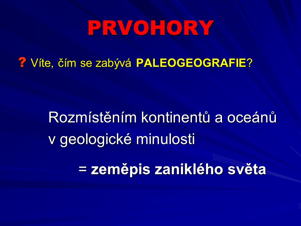 PRVOHORY v geologické minulosti = zeměpis zaniklého světa