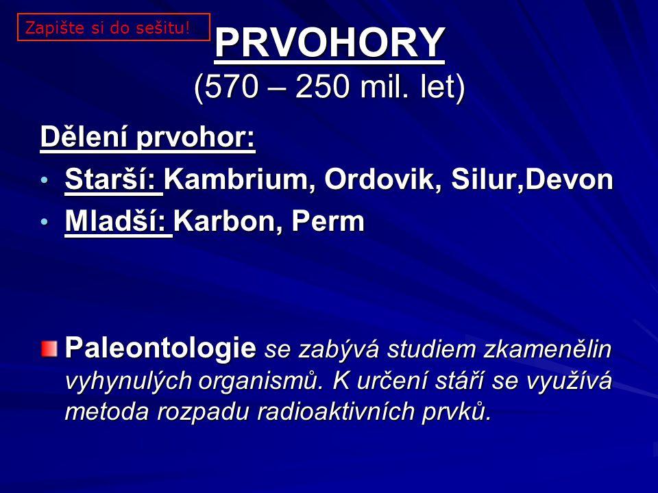 PRVOHORY (570 – 250 mil. let) Dělení prvohor: