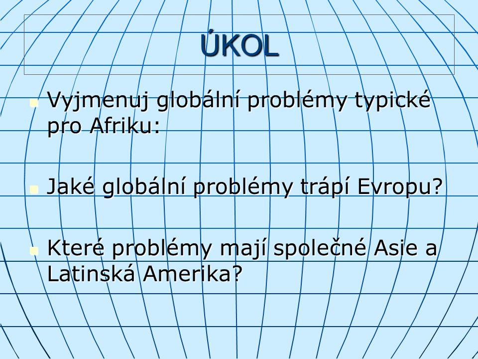 ÚKOL Vyjmenuj globální problémy typické pro Afriku: