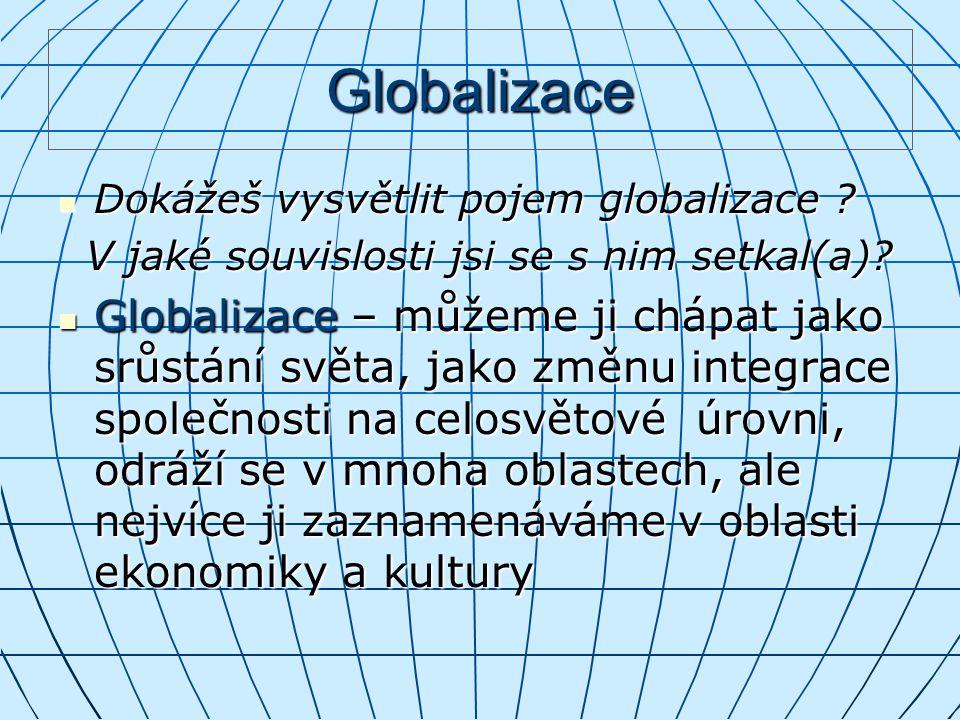 Globalizace Dokážeš vysvětlit pojem globalizace V jaké souvislosti jsi se s nim setkal(a)