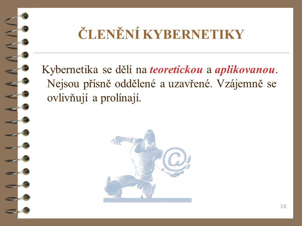 ČLENĚNÍ KYBERNETIKY Kybernetika se dělí na teoretickou a aplikovanou.