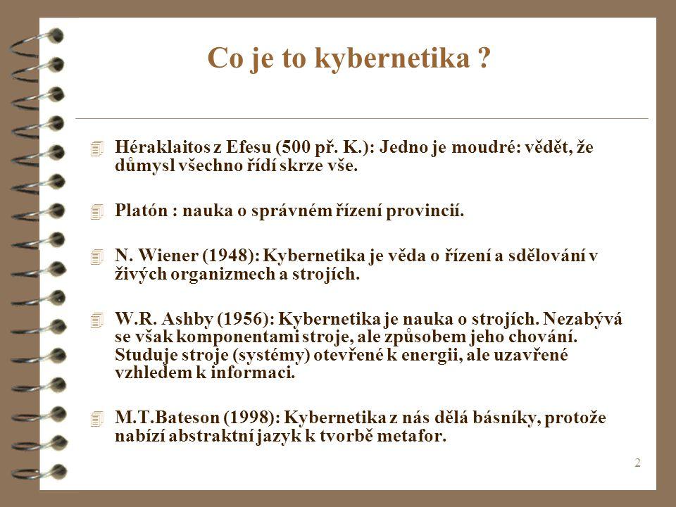 Co je to kybernetika Héraklaitos z Efesu (500 př. K.): Jedno je moudré: vědět, že důmysl všechno řídí skrze vše.