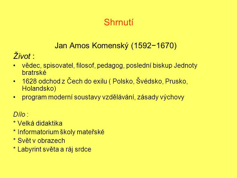 Shrnutí Jan Amos Komenský (1592−1670) Život :