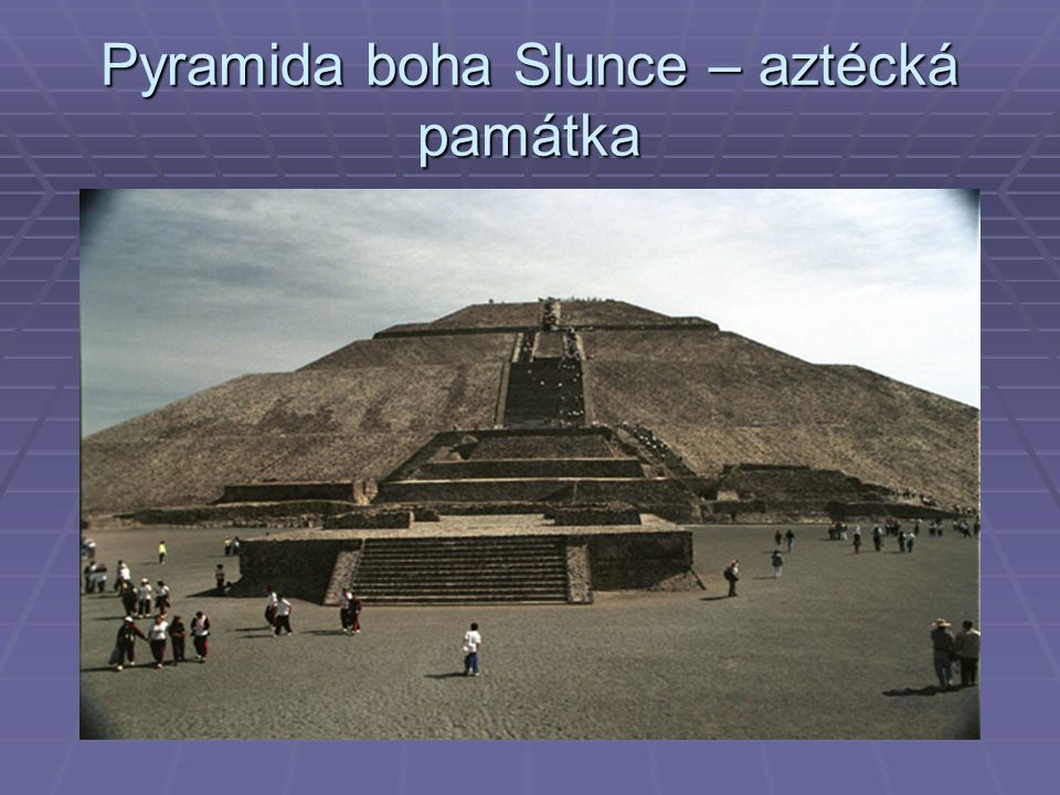 Pyramida boha Slunce – aztécká památka